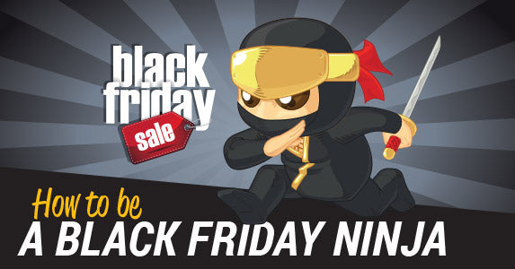 Shopping Ninjas: Here's Your Black Friday Survival Kit