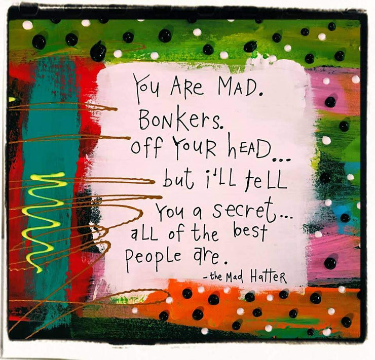 Julie Abbot Art: Mad Hatter Quote