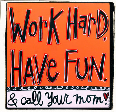 Julie Abbott Art: WORK HARD - CALL MOM
