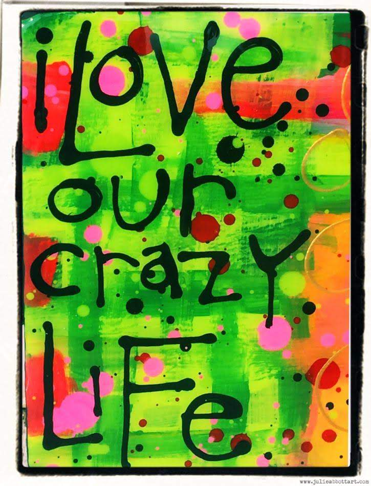 Julie Abbot Art: Love Our Crazy Life