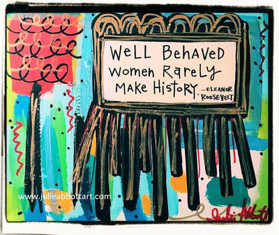 Julie Abbott Art: Well Behaved Women