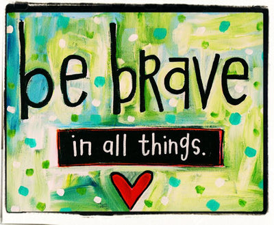 Julie Abbot Art: Be Brave