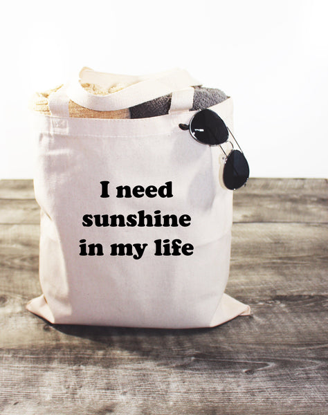 I NEED SUNSHINE IN MY LIFE - CANVAS TOTE BAG - LITTLE FOOT CLOTHING CO.