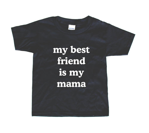 MY BEST FRIEND IS MY MAMA - GRAPHIC TEE - 2 SHIRT OPTIONS - LITTLE FOOT CLOTHING CO.