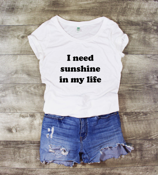 I NEED SUNSHINE IN MY LIFE SCOOP NECK - 2 SHIRT OPTIONS - LITTLE FOOT CLOTHING CO.