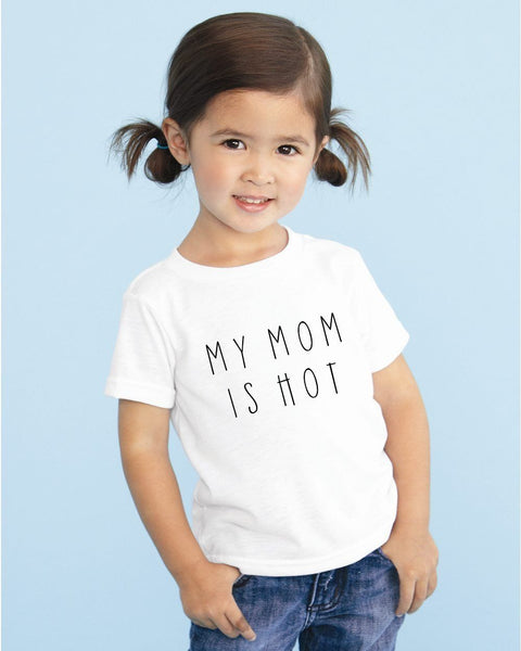 MY MOM IS HOT - GRAPHIC TEE - 2 SHIRT OPTIONS - LITTLE FOOT CLOTHING CO.