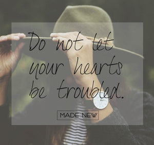 Do not be troubled.