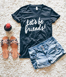 Let's Be Friends Charcoal Tee