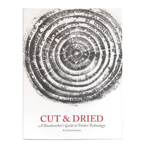 Cut & Dried: A Woodworker's Guide to Timber Technology, Lost Art Press