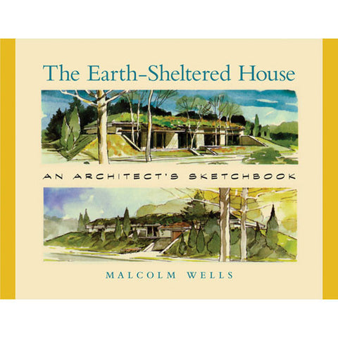 The Earth-Sheltered House: An Architect's Sketchbook
