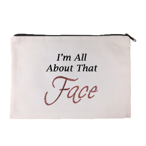 I'm All About That Face Makeup Cosmetic Bag