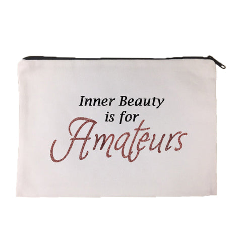 Inner Beauty is for Amateurs Cosmetic Bag