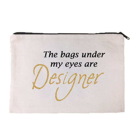 The Bags Under My Eyes are Designer Cosmetic Bag