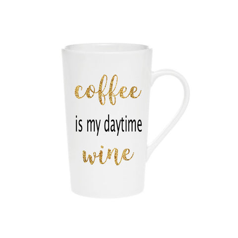 Coffee is my daytime Wine Coffee Mug