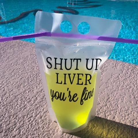 Shut Up Liver You're Fine Drink Pouch