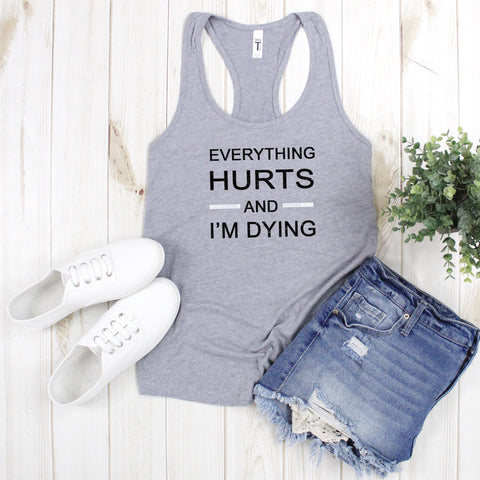 Everything Hurts & I'm Dying Tank Top
