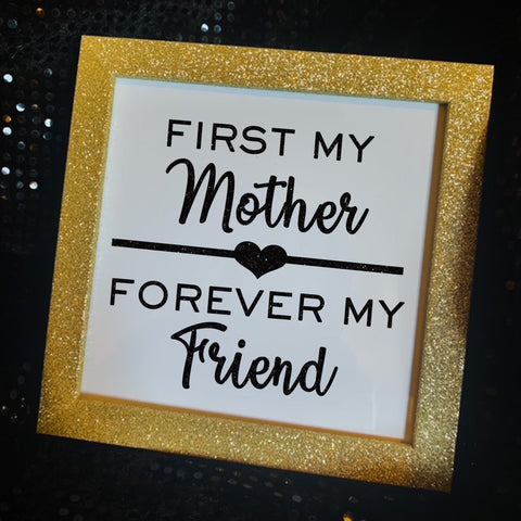 First My Mother Forever My Friend Keepsake Gold Glitter Frame