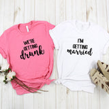 I'm Getting Married & We're Getting Drunk Bachelorette Party Shirts