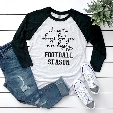 I Vow to Always Love You Even During Football Season Raglan