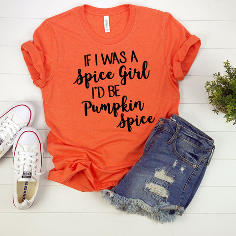 If I Was a Spice Girl I'd Be Pumpkin Spice T-Shirt