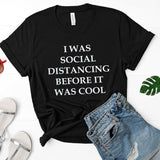 I Was Social Distancing Before it Was Cool Unisex Shirt