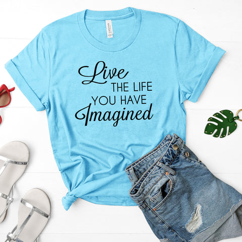 Live the Life You Have Imagined Short Sleeve Shirt