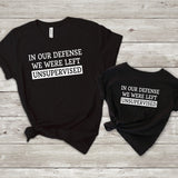 In Our Defense We Were Left Unsupervised Daddy and Me Shirts
