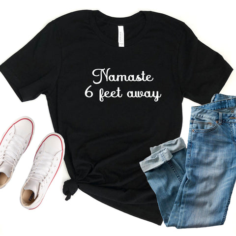 Namaste 6 Feet Away Unisex Shirt