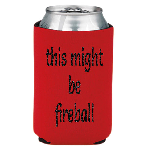 This Might be Fireball Can Cooler