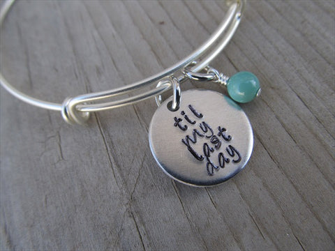 "Til My Last Day Bracelet- ""til my last day""  - Hand-Stamped Bracelet- Adjustable Bangle Bracelet with an accent bead of your choice"