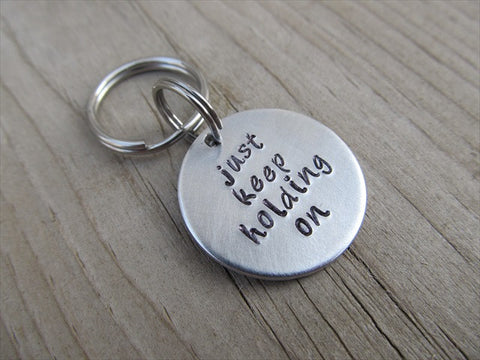 "Small Hand-Stamped Keychain ""just keep holding on"" - Small Circle Keychain - Hand Stamped Metal Keychain"