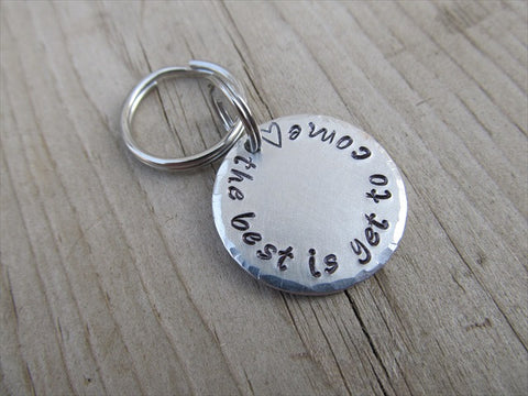"Small Hand-Stamped Keychain ""the best is yet to come"" with stamped heart- Small Circle Keychain - Hand Stamped Metal Keychain"