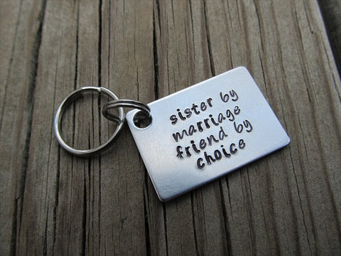 "Sister in Law Keychain- ""sister by marriage friend by choice"" - Hand Stamped Metal Keychain"