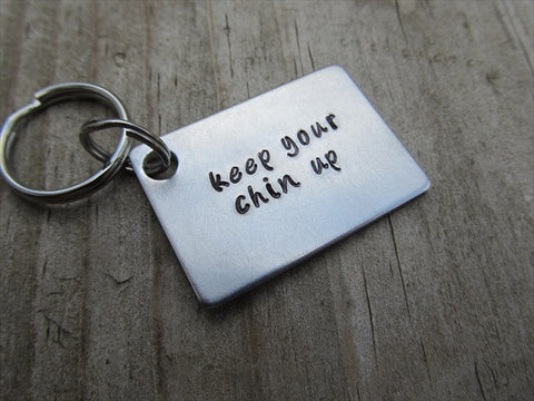 "Keep Your Chin Up Inspirational Keychain- ""keep your chin up"" - Hand Stamped Metal Keychain"