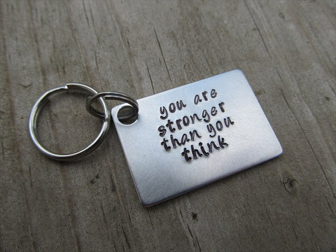 "You Are Stronger Than You Think Inspirational Keychain- ""you are stronger than you think"" - Hand Stamped Metal Keychain"