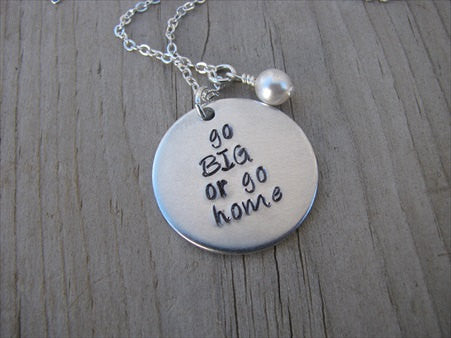 "Go Big Or Go Home Inspiration Necklace- ""go BIG or go home""   - Hand-Stamped Necklace with an accent bead of your choice"