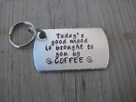 "Coffee Quote Keychain- Inspiration Keychain- ""Today's good mood is brought to you by COFFEE""  - Hand Stamped Metal Keychain"