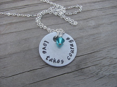 "Love Takes Courage Inspiration Necklace- ""love takes courage"" - Hand-Stamped Necklace with an accent bead in your choice of colors"