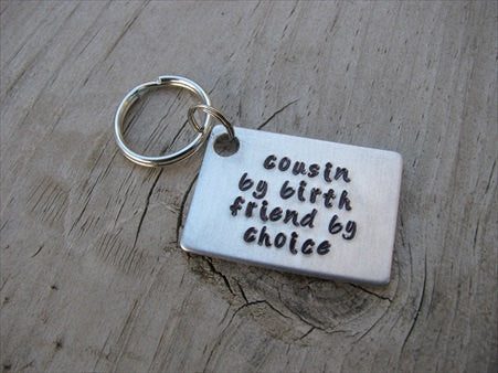 "Cousin Keychain- ""cousin by birth friend by choice"" Hand-Stamped Keychain- Gift for Cousin- Hand Stamped Metal Keychain"