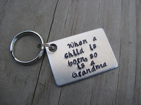 "Grandmother's Keychain, ""When a child is born, so is a Grandma"" - Hand Stamped Metal Keychain"