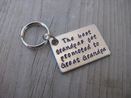 "Great Grandpa Keychain- ""The best grandpas get promoted to Great Grandpa""- Hand Stamped Metal Keychain"