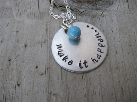 "Make It Happen Inspiration Necklace- ""make it happen..."" - Hand-Stamped Necklace with an accent bead in your choice of colors"