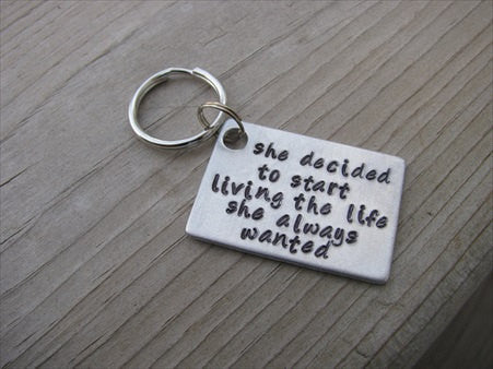 "Inspiration Keychain: ""she decided to start living the life she always wanted"" - Hand Stamped Metal Keychain"