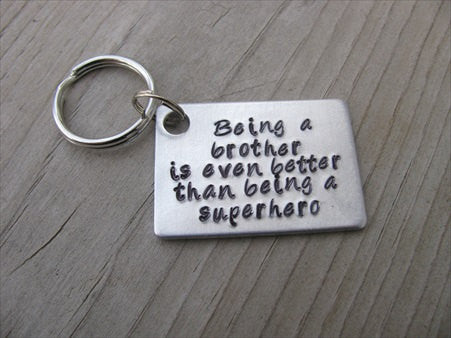 "Brother Keychain- ""Being a brother is even better than being a superhero"" - Gift for Brother - Hand Stamped Metal Keychain"