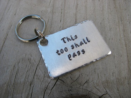 "Inspirational Keychain- ""This too shall pass"" - Hand Stamped Metal Keychain"