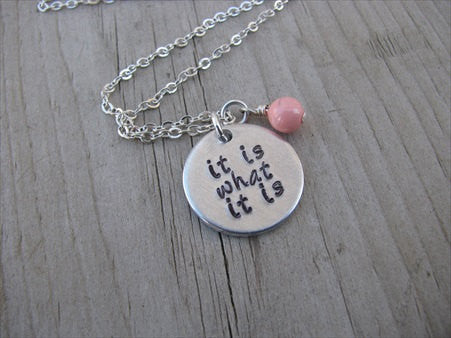 "It Is What It Is Inspiration Necklace- ""it is what it is"" - Hand-Stamped Necklace with an accent bead in your choice of colors"