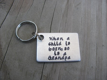 "New Grandpa Keychain, ""When a child is born, so is a Grandpa"" - Hand Stamped Metal Keychain"