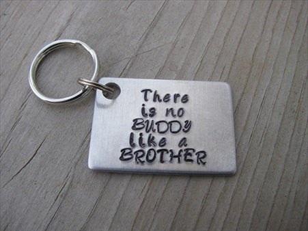 "Brother Keychain- ""There is no BUDDY like a BROTHER"" - Gift for Brother - Hand Stamped Metal Keychain"