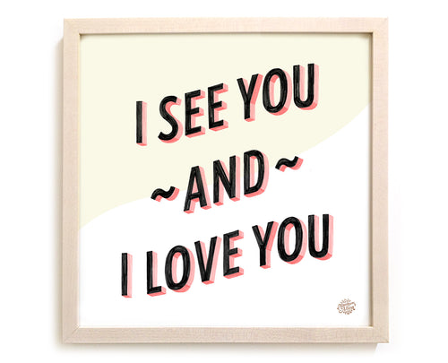 I See You And I Love You Art Print
