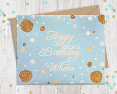 Happy Birthday Whore - Funny Happy Birthday Card
